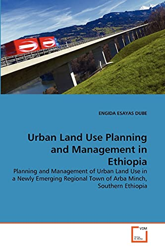 9783639323436: Urban Land Use Planning and Management in Ethiopia: Planning and Management of Urban Land Use in a Newly Emerging Regional Town of Arba Minch, Southern Ethiopia (German Edition)