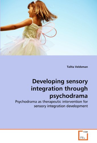 9783639323771: Developing sensory integration through psychodrama: Psychodrama as therapeutic intervention for sensory integration development