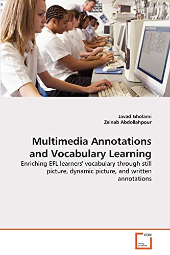 9783639324051: Multimedia Annotations and Vocabulary Learning: Enriching EFL learners' vocabulary through still picture, dynamic picture, and written annotations