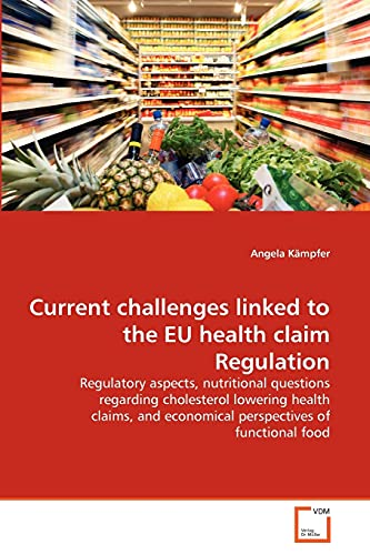 9783639324273: Current challenges linked to the EU health claim Regulation: Regulatory aspects, nutritional questions regarding cholesterol lowering health claims, and economical perspectives of functional food