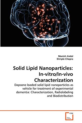 9783639324433: Solid Lipid Nanoparticles: In-vitro/In-vivo Characterization: Dapsone loaded solid lipid nanoparticles as vehicle for treatment of experimental ... Radiolabeling and Biodistribution