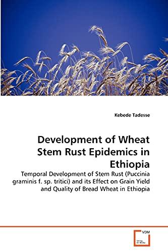 Development of Wheat Stem Rust Epidemics in: Kebede Tadesse