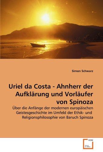 9783639325713: Uriel da Costa - Ahnherr der Aufklärung und Vorläufer von Spinoza: Über die Anfänge der modernen europäischen Geistesgeschichte im Umfeld der Ethik- ... von Baruch Spinoza (German Edition)