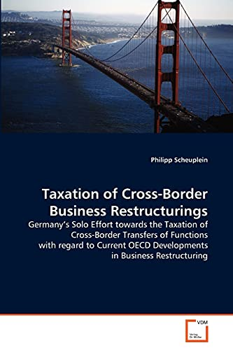 9783639326970: Taxation of Cross-Border Business Restructurings: Germany's Solo Effort towards the Taxation of Cross-Border Transfers of Functions with regard to Current OECD Developments in Business Restructuring