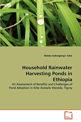Household Rainwater Harvesting Ponds in Ethiopia: Melete Gebregiorgis Tekle