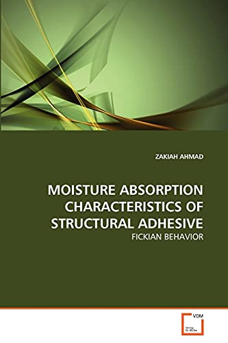 9783639327847: MOISTURE ABSORPTION CHARACTERISTICS OF STRUCTURAL ADHESIVE: FICKIAN BEHAVIOR