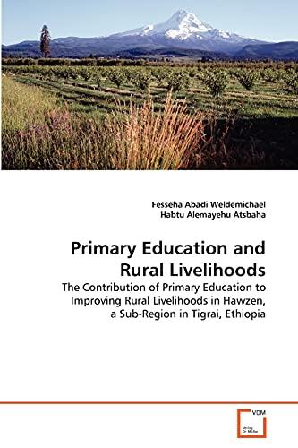 9783639328356: Primary Education and Rural Livelihoods: The Contribution of Primary Education to Improving Rural Livelihoods in Hawzen, a Sub-Region in Tigrai, Ethiopia