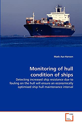 9783639328479: Monitoring of hull condition of ships: Detecting increased ship resistance due to fouling on the hull will ensure an economically optimised ship hull maintenance interval