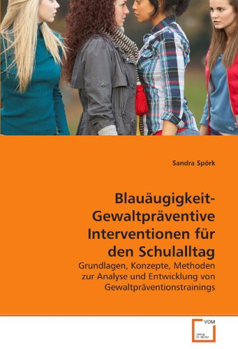 9783639328585: Blauäugigkeit- Gewaltpräventive Interventionen für den Schulalltag: Grundlagen, Konzepte, Methoden zur Analyse und Entwicklung von Gewaltpräventionstrainings