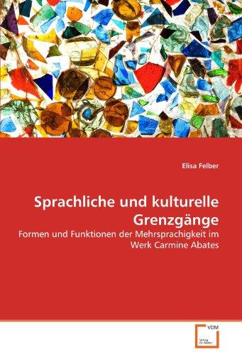 9783639329995: Sprachliche und kulturelle Grenzgänge: Formen und Funktionen der Mehrsprachigkeit im Werk Carmine Abates (German Edition)
