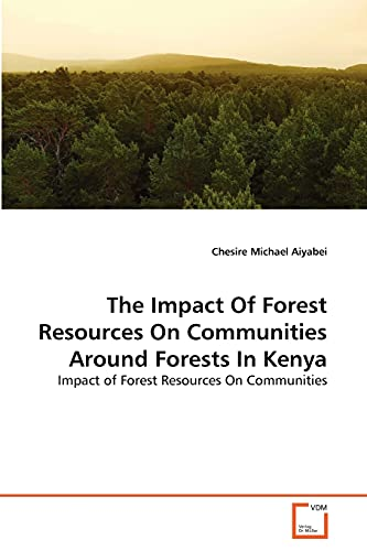 The Impact Of Forest Resources On Communities Around Forests In Kenya: Chesire Michael Aiyabei