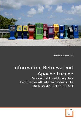 9783639330311: Information Retrieval mit Apache Lucene: Analyse und Entwicklung einer benutzerbeeinflussbaren Produktsuche auf Basis von Lucene und Solr (German Edition)