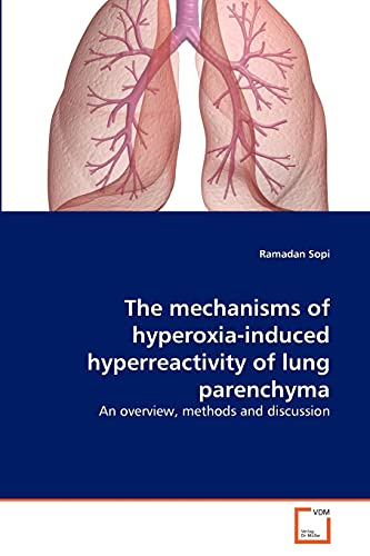 9783639330472: The mechanisms of hyperoxia-induced hyperreactivity of lung parenchyma: An overview, methods and discussion