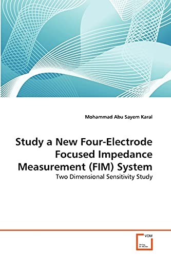 Study a New Four-Electrode Focused Impedance Measurement (Fim) System: Mohammad Abu Sayem Karal