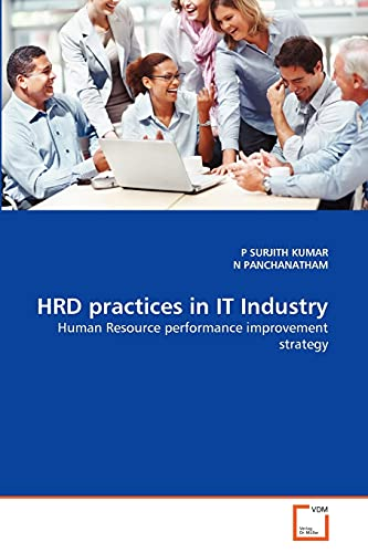 HRD practices in IT Industry: Human Resource performance improvement strategy: P SURJITH KUMAR