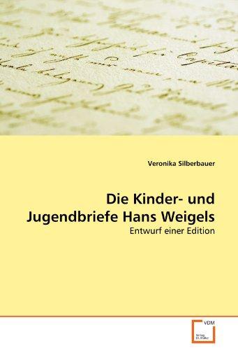Die Kinder- und Jugendbriefe Hans Weigels: Entwurf einer Edition (Paperback): Veronika Silberbauer