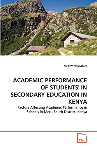 9783639330984: ACADEMIC PERFORMANCE OF STUDENTS' IN SECONDARY EDUCATION IN KENYA: Factors Affecting Academic Performance in Schools in Meru South District, Kenya