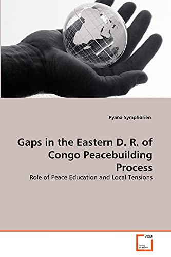 Gaps in the Eastern D. R. of Congo Peacebuilding Process: Role of Peace Education and Local ...