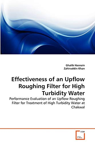 9783639331233: Effectiveness of an Upflow Roughing Filter for High Turbidity Water: Performance Evaluation of an Upflow Roughing Filter for Treatment of High Turbidity Water at Chakwal