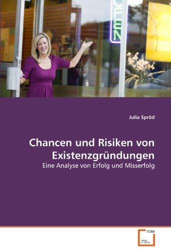 Chancen und Risiken von Existenzgründungen: Eine Analyse von Erfolg und Misserfolg (German ...