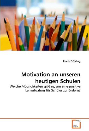 9783639331905: Motivation an unseren heutigen Schulen: Welche Möglichkeiten gibt es, um eine positive Lernsituation für Schüler zu fördern? (German Edition)