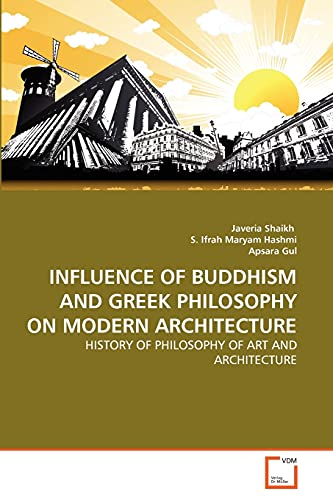 9783639332049: INFLUENCE OF BUDDHISM AND GREEK PHILOSOPHY ON MODERN ARCHITECTURE: HISTORY OF PHILOSOPHY OF ART AND ARCHITECTURE (German Edition)