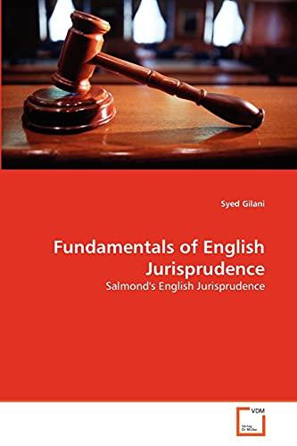 Fundamentals of English Jurisprudence: Salmond's English Jurisprudence: Syed Gilani