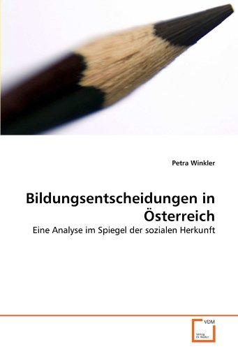 Bildungsentscheidungen in Österreich: Eine Analyse im Spiegel der sozialen Herkunft (Paperback): ...
