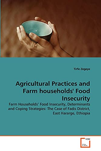 Agricultural Practices and Farm Households Food Insecurity: Tirfe Zegeye