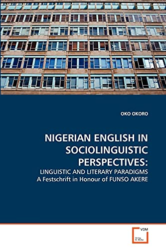 9783639334012: NIGERIAN ENGLISH IN SOCIOLINGUISTIC PERSPECTIVES:: LINGUISTIC AND LITERARY PARADIGMS A Festschrift in Honour of FUNSO AKERE