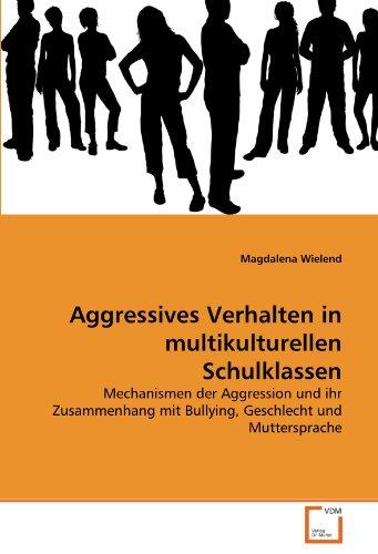 Aggressives Verhalten in multikulturellen Schulklassen: Mechanismen der Aggression und ihr ...