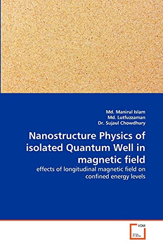 9783639334098: Nanostructure Physics of isolated Quantum Well in magnetic field: effects of longitudinal magnetic field on confined energy levels