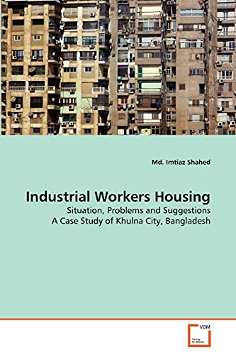 9783639334104: Industrial Workers Housing: Situation, Problems and Suggestions A Case Study of Khulna City, Bangladesh