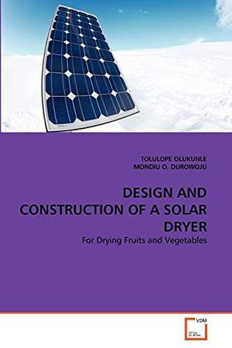 9783639334180: DESIGN AND CONSTRUCTION OF A SOLAR DRYER: For Drying Fruits and Vegetables