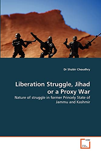 9783639334241: Liberation Struggle, Jihad or a Proxy War
