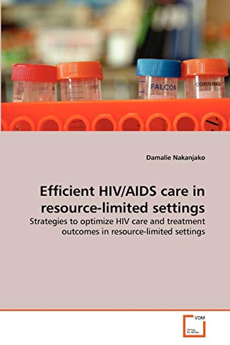 Efficient HIV/AIDS care in resource-limited settings: Strategies to optimize HIV care and treatment...