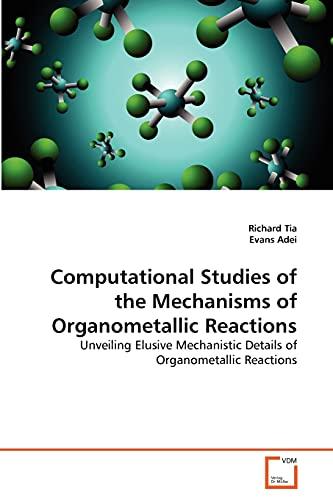 9783639334487: Computational Studies of the Mechanisms of Organometallic Reactions: Unveiling Elusive Mechanistic Details of Organometallic Reactions