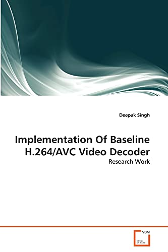 9783639335200: Implementation Of Baseline H.264/AVC Video Decoder: Research Work