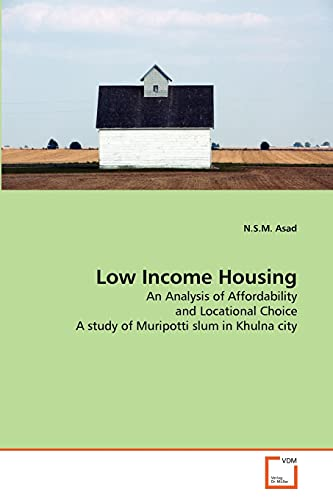 9783639335781: Low Income Housing: An Analysis of Affordability and Locational Choice A study of Muripotti slum in Khulna city