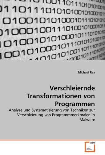 Verschleiernde Transformationen von Programmen: Analyse und Systematisierung von Techniken zur Verschleierung von Programmmerkmalen in Malware (German Edition) (3639336488) by Michael Rex