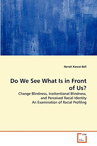 9783639336597: Do We See What Is in Front of Us?: Change Blindness, Inattentional Blindness, and Perceived Racial Identity An Examination of Racial Profiling