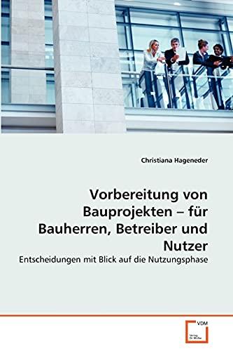 Vorbereitung von Bauprojekten - für Bauherren, Betreiber und Nutzer: Christiana Hageneder