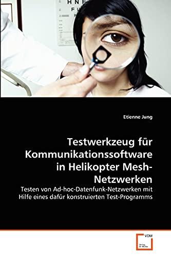 Testwerkzeug Fur Kommunikationssoftware in Helikopter Mesh-Netzwerken (Paperback): Etienne Jung