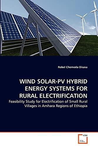 Wind Solar-Pv Hybrid Energy Systems for Rural: Robel Chemeda Disasa
