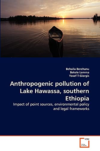 9783639337396: Anthropogenic pollution of Lake Hawassa, southern Ethiopia: Impact of point sources, environmental policy and legal frameworks