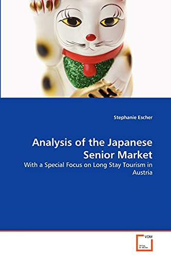Analysis of the Japanese Senior Market: With a Special Focus on Long Stay Tourism in Austria: ...