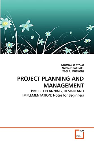 9783639337822: PROJECT PLANNING AND MANAGEMENT: PROJECT PLANNING, DESIGN AND IMPLEMENTATION: Notes for Beginners