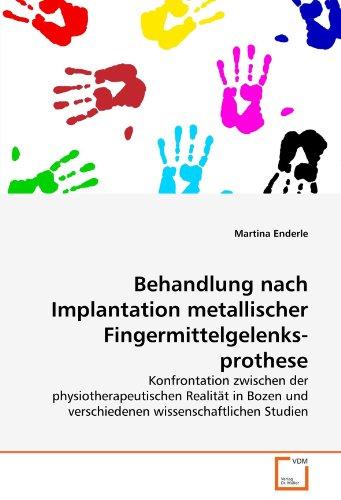 9783639338362: Behandlung nach Implantation metallischer Fingermittelgelenksprothese: Konfrontation zwischen der physiotherapeutischen Realität in Bozen und verschiedenen wissenschaftlichen Studien (German Edition)