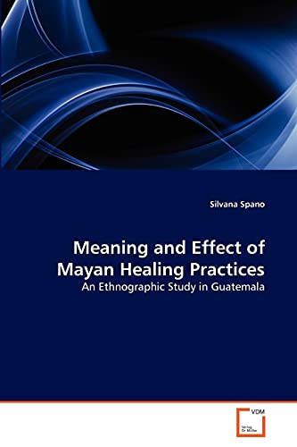9783639338805: Meaning and Effect of Mayan Healing Practices: An Ethnographic Study in Guatemala