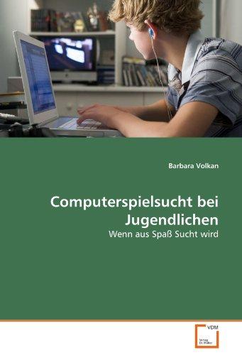 Computerspielsucht bei Jugendlichen: Wenn aus Spaß Sucht wird (Paperback): Barbara Volkan
